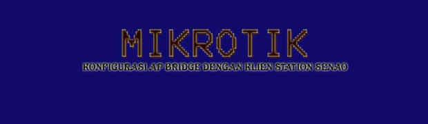 Konfigurasi Mikrotik Sebagai AP Brigde dan Senao